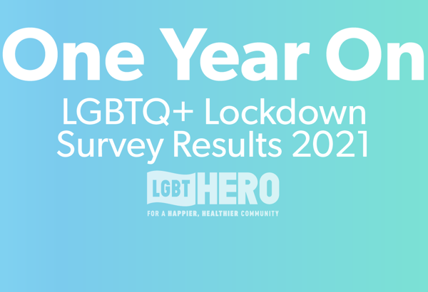 LGBTQ+ Lockdown Wellbeing Report 2021 | One Year On
